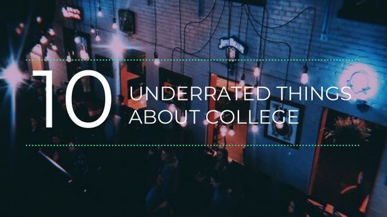 10 Underrated Things About College