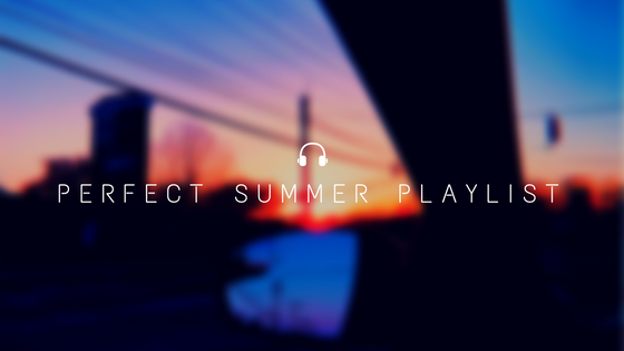 The Perfect Summer Playlist